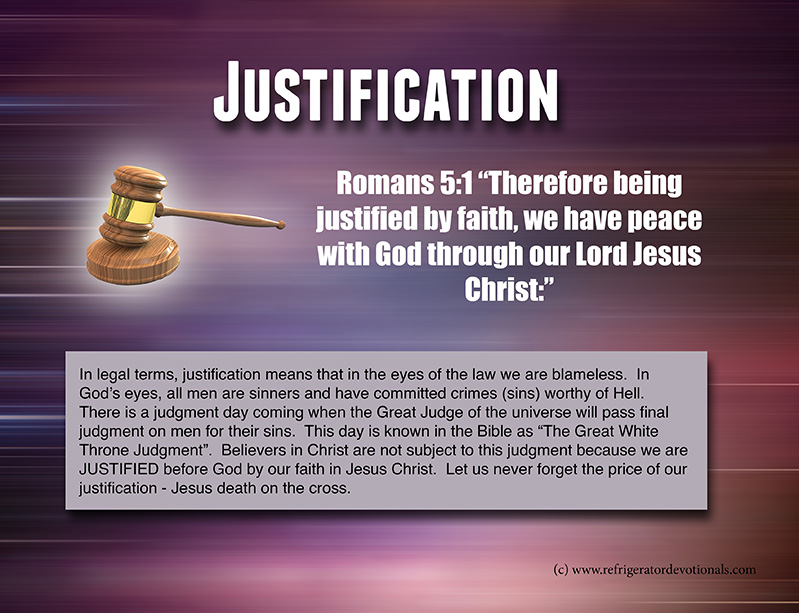 Justification.  Romans 5:1 Therefore being justified by faith, we have peace with God through our Lord Jesus Christ