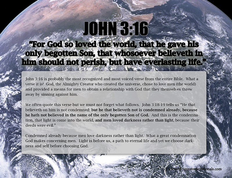 John 3:16For God so loved the world, that he gave his only begotten Son, that whosoever believeth in him should not perish, but have everlasting life.
