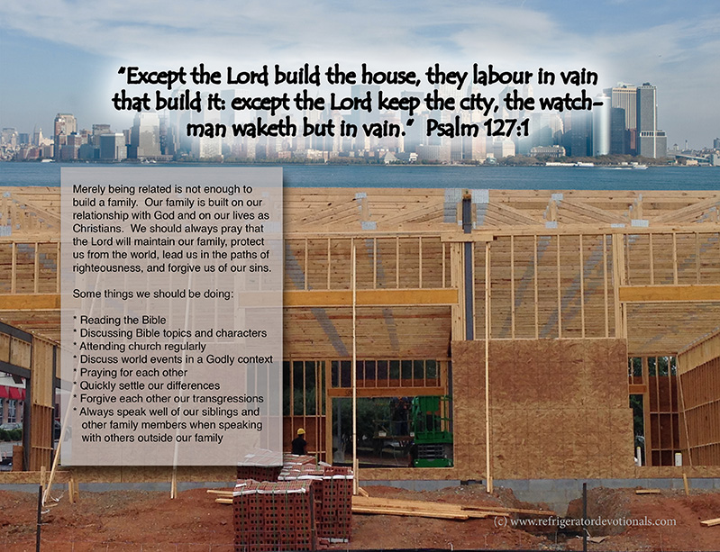 Psalm 127:1 Except the Lord build the house, they labour in vain that build it: except the Lord keep the city, the watchman waketh but in vain.