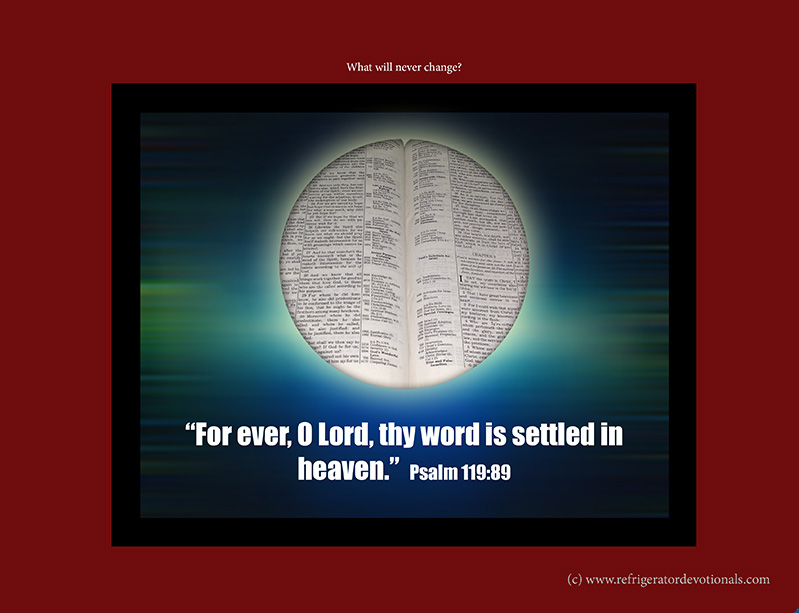Psalm 119:89 For ever, O Lord, thy word is settled in heaven.