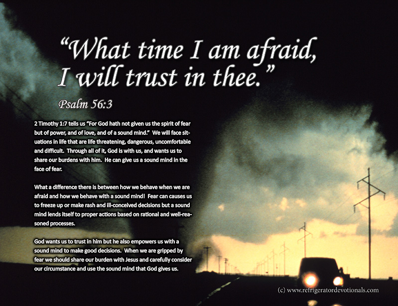When I am afraid, I will trust in God. Psalm 56:3